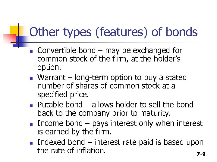Other types (features) of bonds n n n Convertible bond – may be exchanged