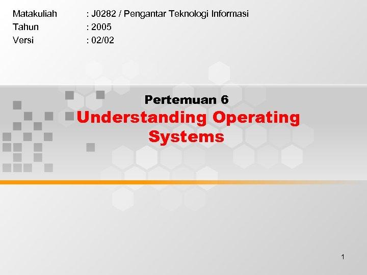 Matakuliah Tahun Versi : J 0282 / Pengantar Teknologi Informasi : 2005 : 02/02