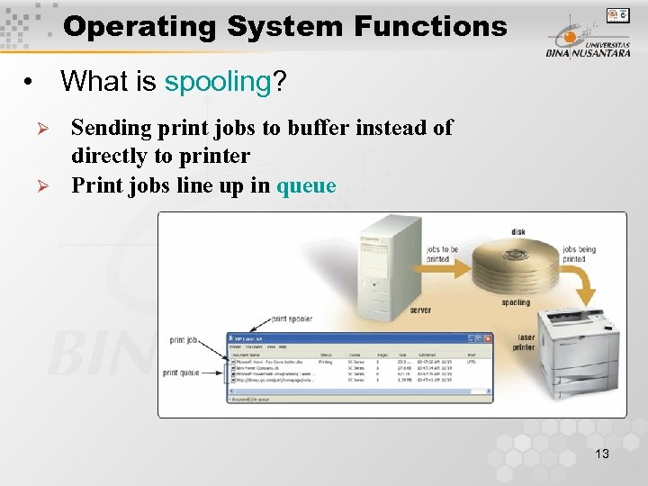 Operating System Functions • What is spooling? Ø Ø Sending print jobs to buffer