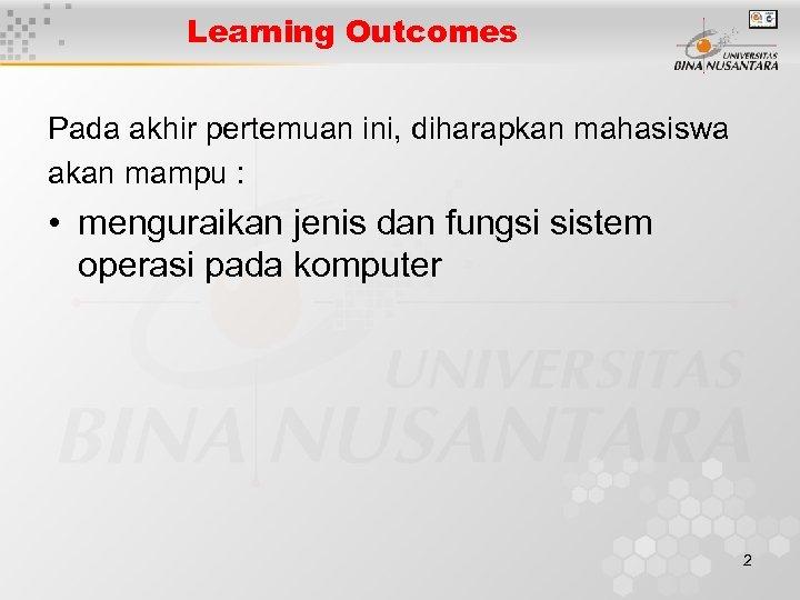Learning Outcomes Pada akhir pertemuan ini, diharapkan mahasiswa akan mampu : • menguraikan jenis
