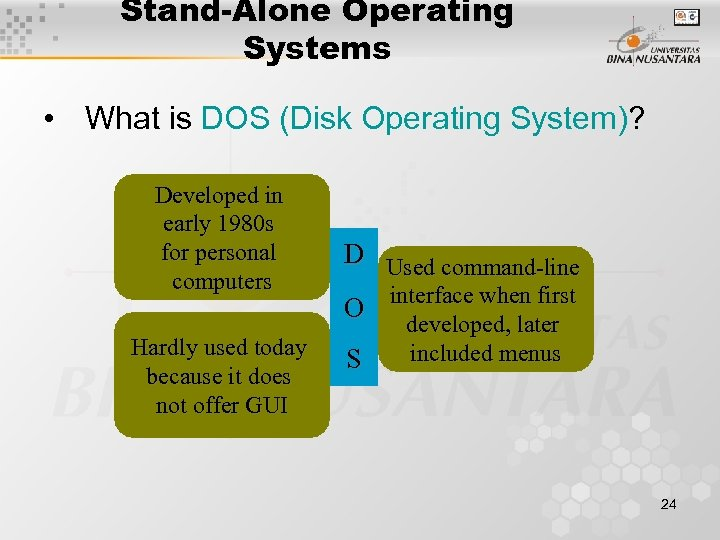 Stand-Alone Operating Systems • What is DOS (Disk Operating System)? Developed in early 1980