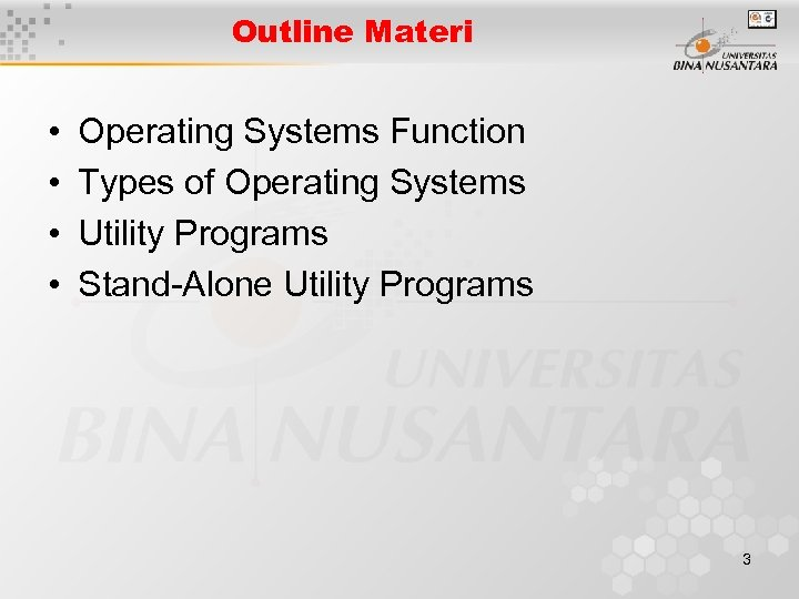 Outline Materi • • Operating Systems Function Types of Operating Systems Utility Programs Stand-Alone