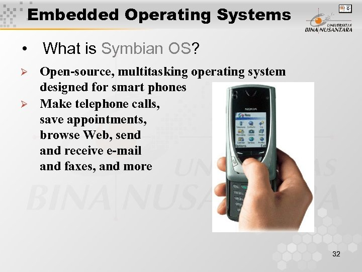 Embedded Operating Systems • What is Symbian OS? Ø Ø Open-source, multitasking operating system