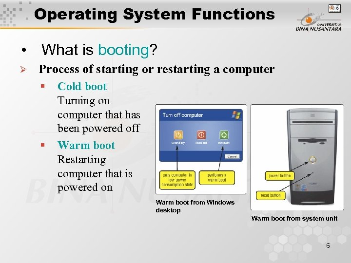 Operating System Functions • What is booting? Ø Process of starting or restarting a