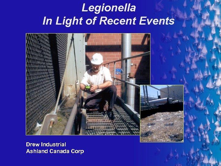 Legionella In Light of Recent Events Drew Industrial Ashland Canada Corp