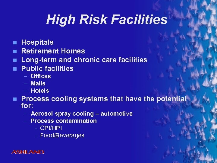 High Risk Facilities n n Hospitals Retirement Homes Long-term and chronic care facilities Public