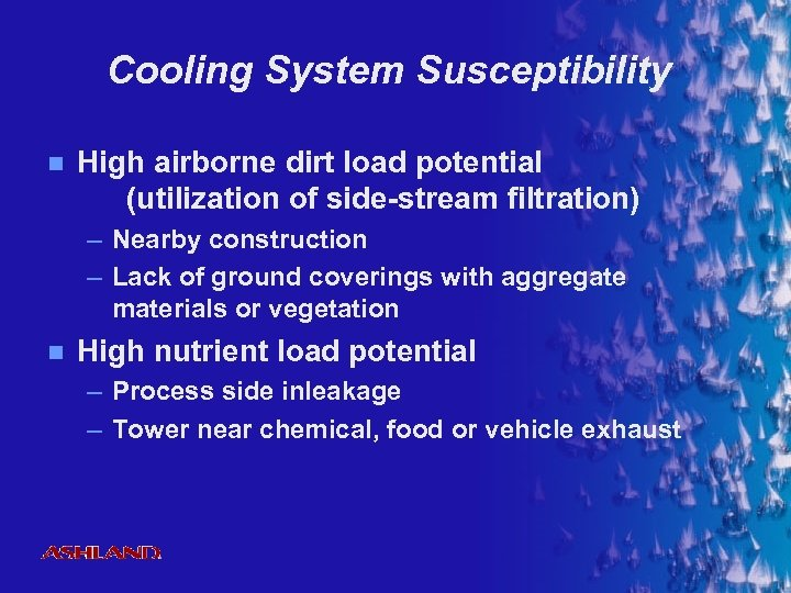 Cooling System Susceptibility n High airborne dirt load potential (utilization of side-stream filtration) –