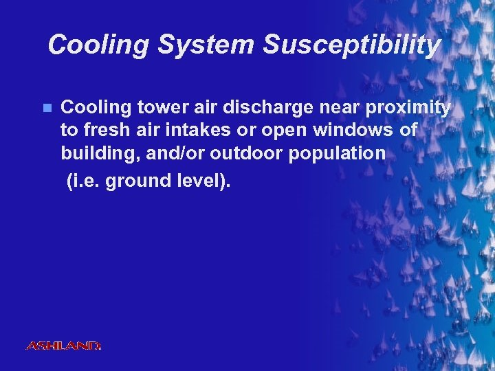 Cooling System Susceptibility n ® Cooling tower air discharge near proximity to fresh air