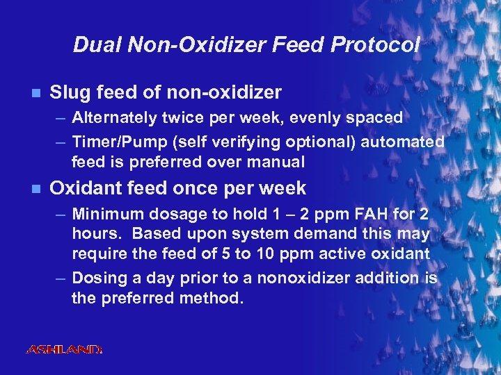 Dual Non-Oxidizer Feed Protocol n Slug feed of non-oxidizer – Alternately twice per week,