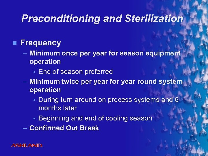 Preconditioning and Sterilization n Frequency – Minimum once per year for season equipment operation