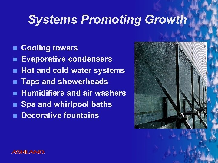 Systems Promoting Growth n n n n Cooling towers Evaporative condensers Hot and cold