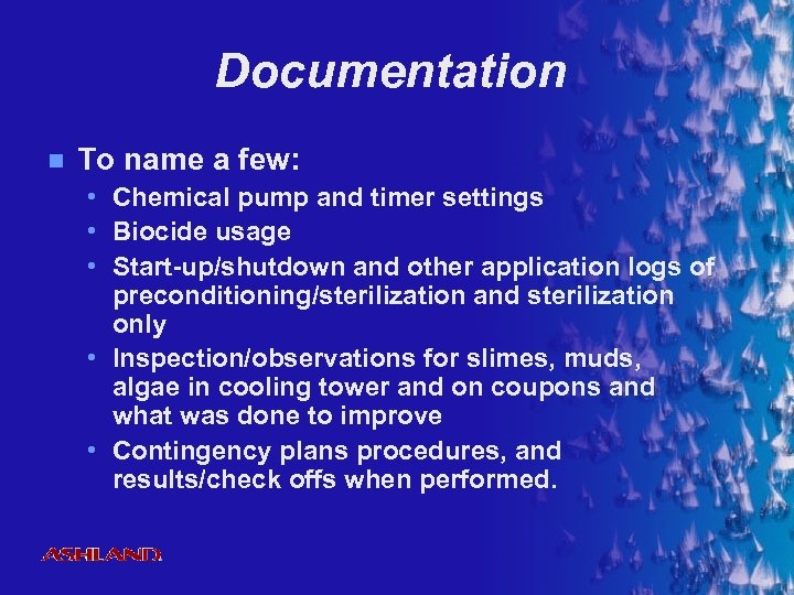 Documentation n To name a few: • Chemical pump and timer settings • Biocide