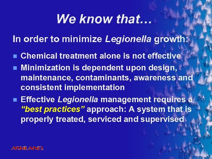 We know that… In order to minimize Legionella growth: n n n Chemical treatment
