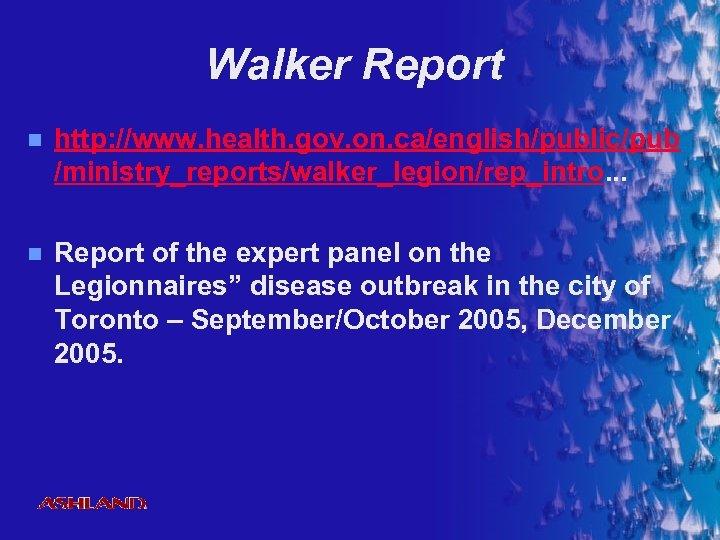 Walker Report n http: //www. health. gov. on. ca/english/public/pub /ministry_reports/walker_legion/rep_intro. . . n Report
