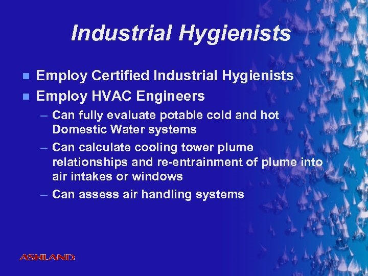 Industrial Hygienists n n Employ Certified Industrial Hygienists Employ HVAC Engineers – Can fully