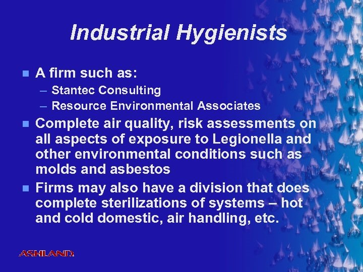 Industrial Hygienists n A firm such as: – Stantec Consulting – Resource Environmental Associates