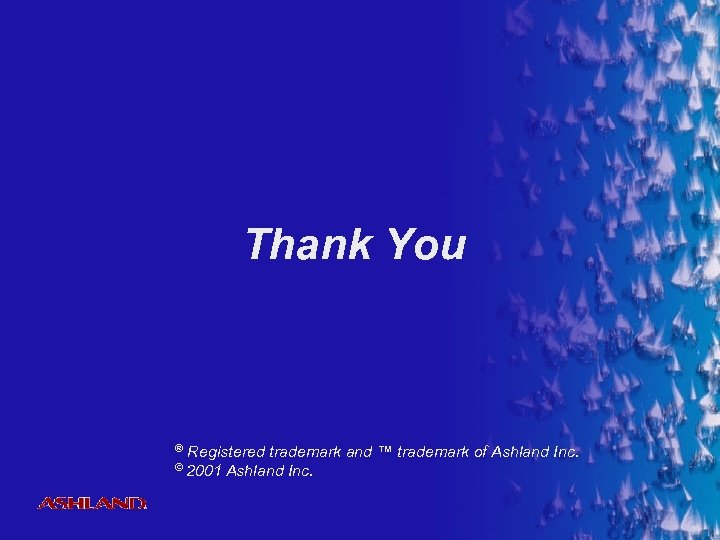 Thank You ® Registered trademark and ™ trademark of Ashland Inc. © 2001 ®