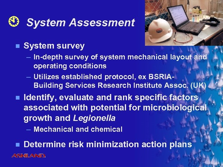 System Assessment n System survey – In-depth survey of system mechanical layout and