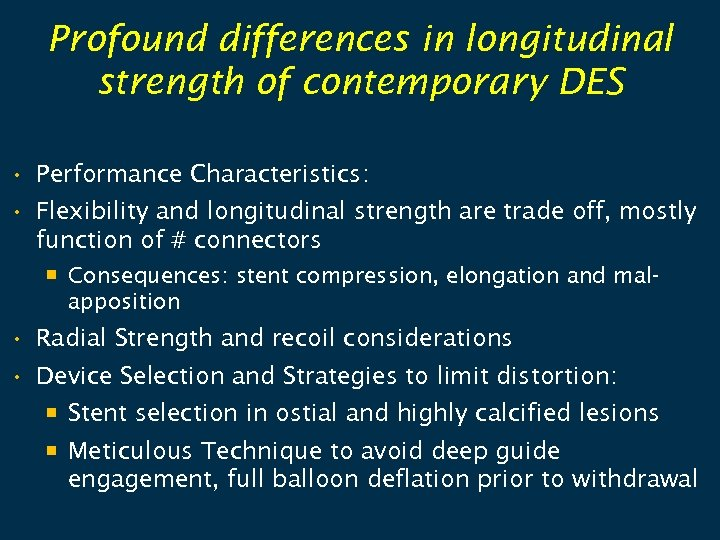 Profound differences in longitudinal strength of contemporary DES • Performance Characteristics: • Flexibility and