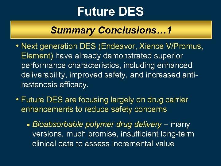 Future DES Summary Conclusions… 1 • Next generation DES (Endeavor, Xience V/Promus, Element) have