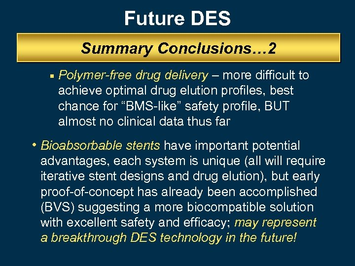 Future DES Summary Conclusions… 2 ¡ Polymer-free drug delivery – more difficult to achieve