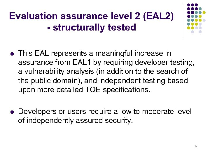 Evaluation assurance level 2 (EAL 2) - structurally tested l This EAL represents a