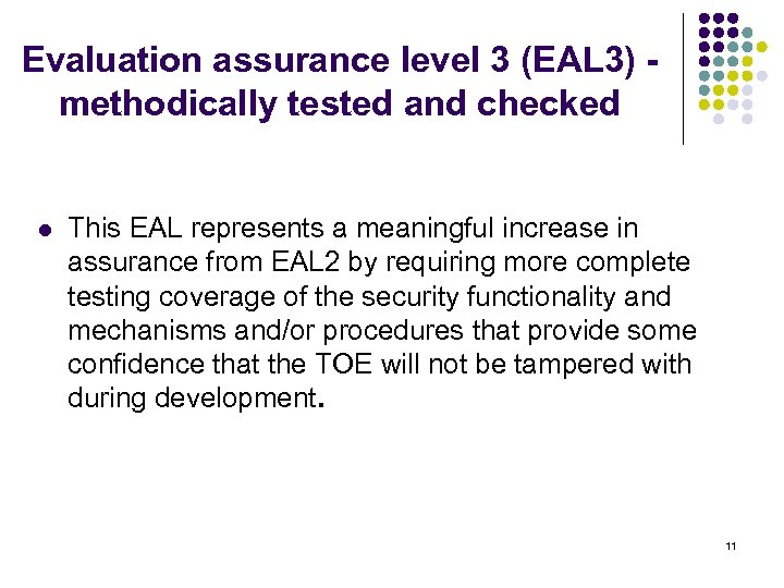 Evaluation assurance level 3 (EAL 3) - methodically tested and checked l This EAL