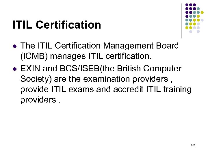 ITIL Certification l l The ITIL Certification Management Board (ICMB) manages ITIL certification. EXIN