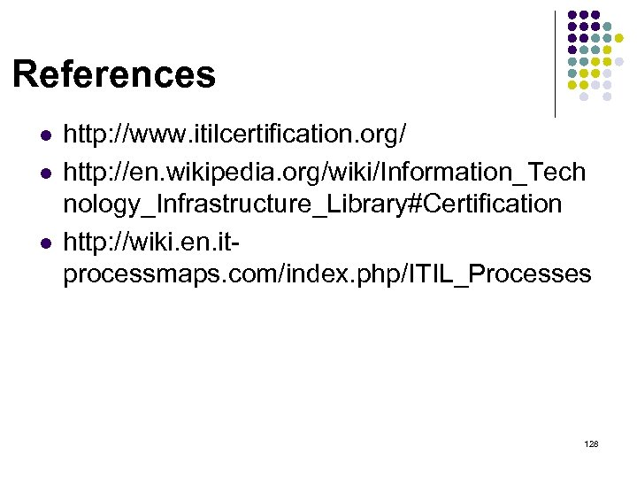 References l l l http: //www. itilcertification. org/ http: //en. wikipedia. org/wiki/Information_Tech nology_Infrastructure_Library#Certification http: