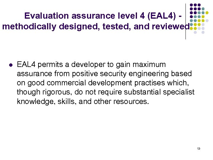 Evaluation assurance level 4 (EAL 4) - methodically designed, tested, and reviewed l