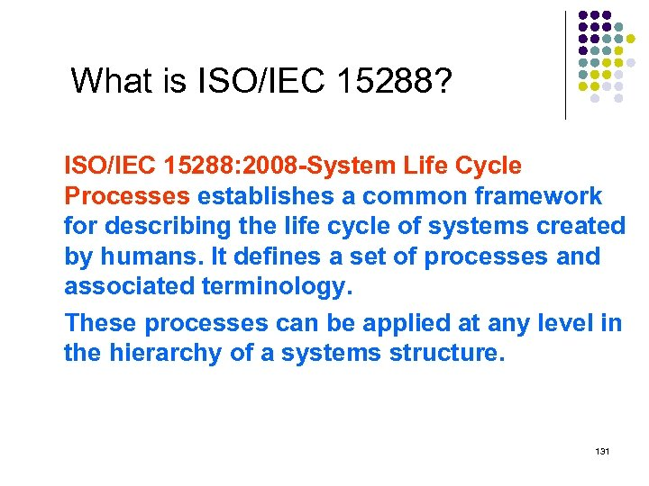 What is ISO/IEC 15288? ISO/IEC 15288: 2008 -System Life Cycle Processes establishes a common