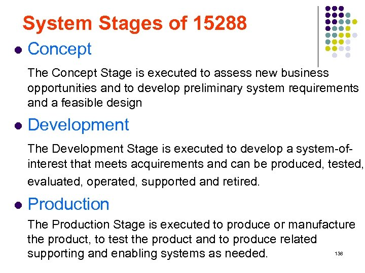 System Stages of 15288 l Concept The Concept Stage is executed to assess new