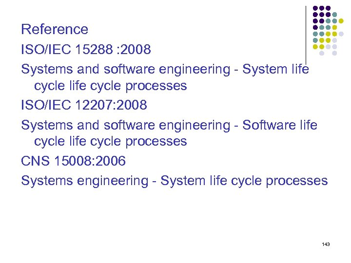 Reference ISO/IEC 15288 : 2008 Systems and software engineering - System life cycle processes