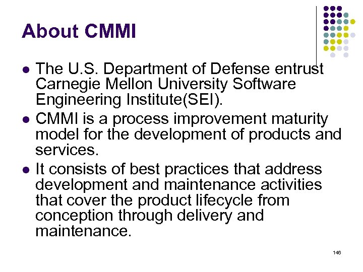 About CMMI l l l The U. S. Department of Defense entrust Carnegie Mellon