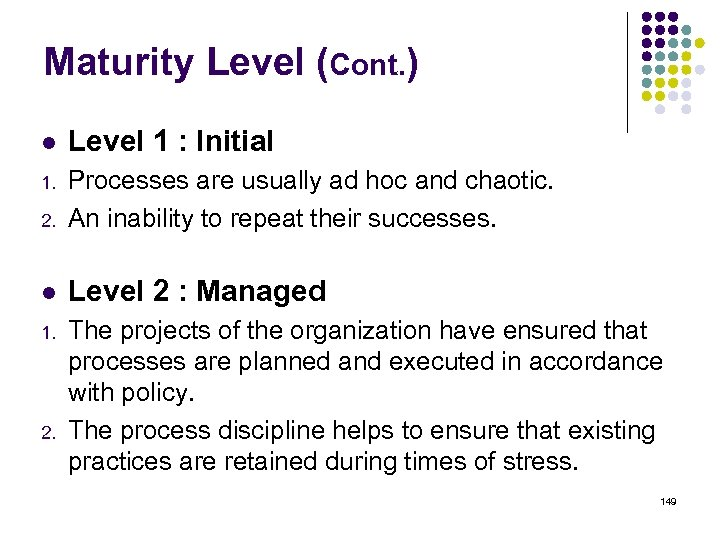 Maturity Level (Cont. ) l Level 1 : Initial 1. 2. Processes are usually