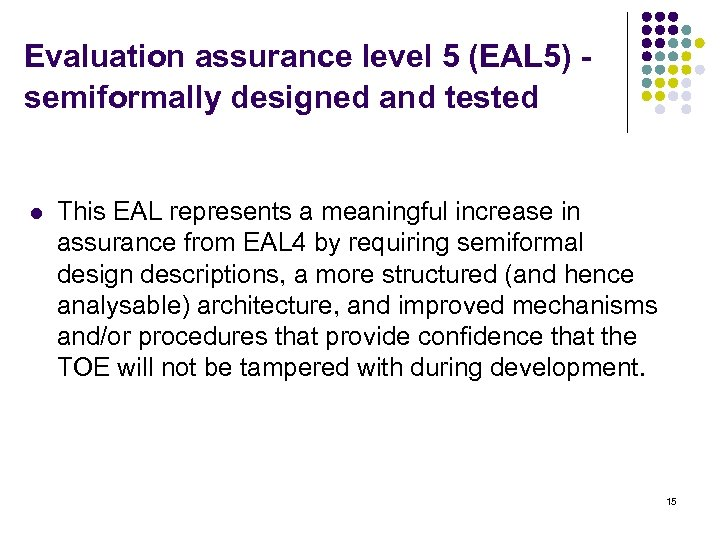 Evaluation assurance level 5 (EAL 5) - semiformally designed and tested l This EAL