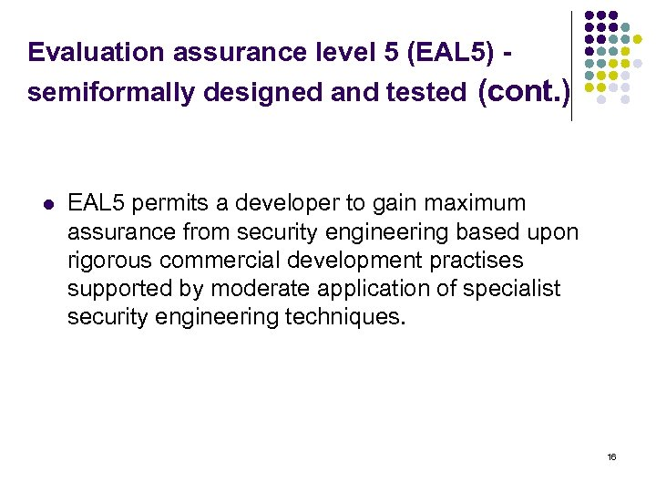 Evaluation assurance level 5 (EAL 5) - semiformally designed and tested (cont. ) l