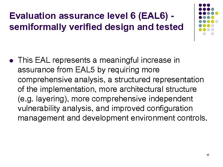 Evaluation assurance level 6 (EAL 6) - semiformally verified design and tested l This