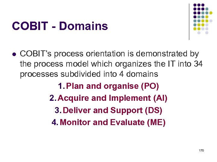 COBIT - Domains l COBIT's process orientation is demonstrated by the process model which