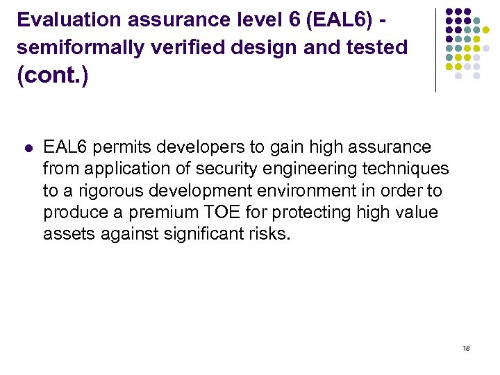 Evaluation assurance level 6 (EAL 6) - semiformally verified design and tested (cont. )