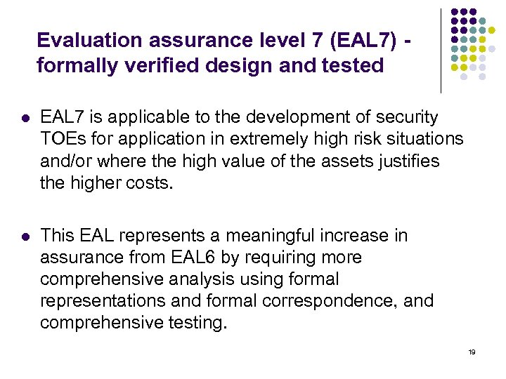Evaluation assurance level 7 (EAL 7) - formally verified design and tested l EAL