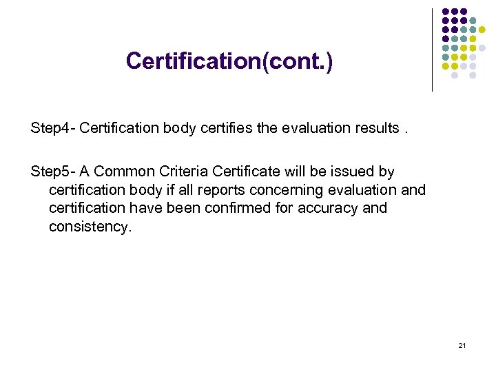 Certification(cont. ) Step 4 - Certification body certifies the evaluation results. Step 5 -