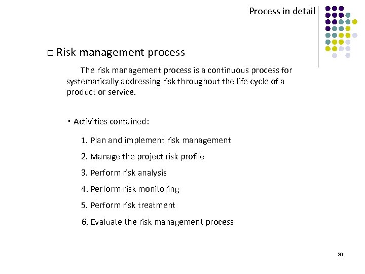 Process in detail □ Risk management process The risk management process is a continuous