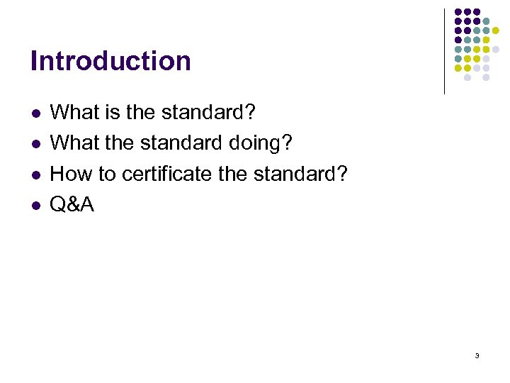 Introduction l l What is the standard? What the standard doing? How to certificate