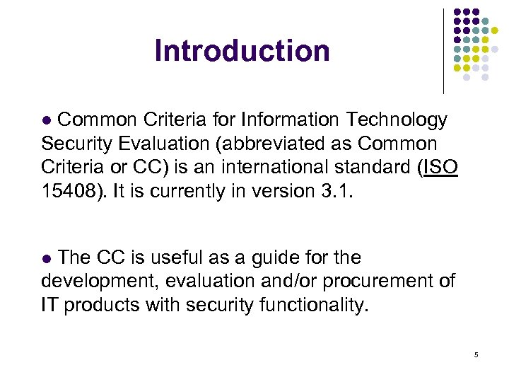 Introduction l Common Criteria for Information Technology Security Evaluation (abbreviated as Common Criteria or