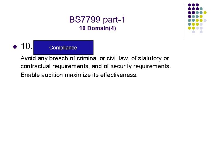 BS 7799 part-1 10 Domain(4) l 10. Compliance Avoid any breach of criminal or