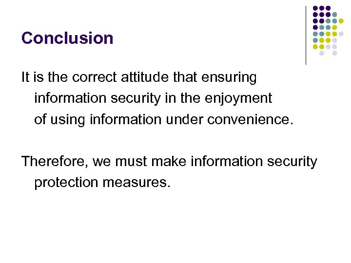Conclusion It is the correct attitude that ensuring information security in the enjoyment of