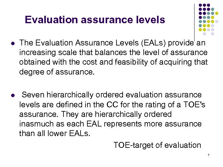 Evaluation assurance levels l The Evaluation Assurance Levels (EALs) provide an increasing scale that