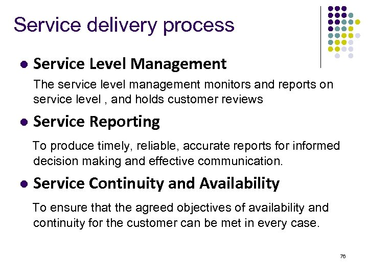 Service delivery process l Service Level Management The service level management monitors and reports