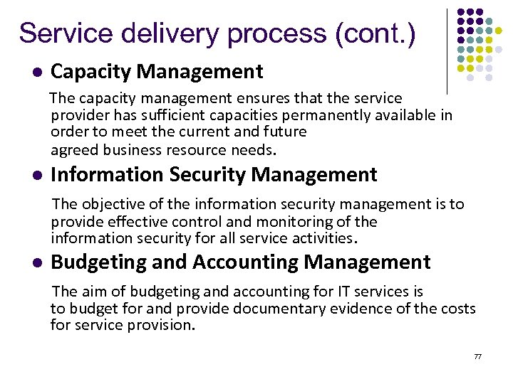 Service delivery process (cont. ) l Capacity Management The capacity management ensures that the